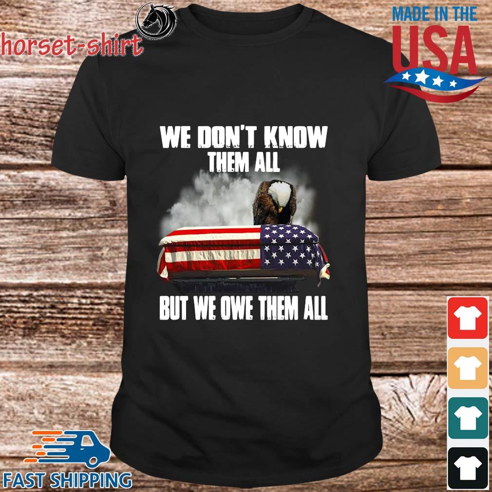 Eagles we don't know them all but we owe them all American flag shirt