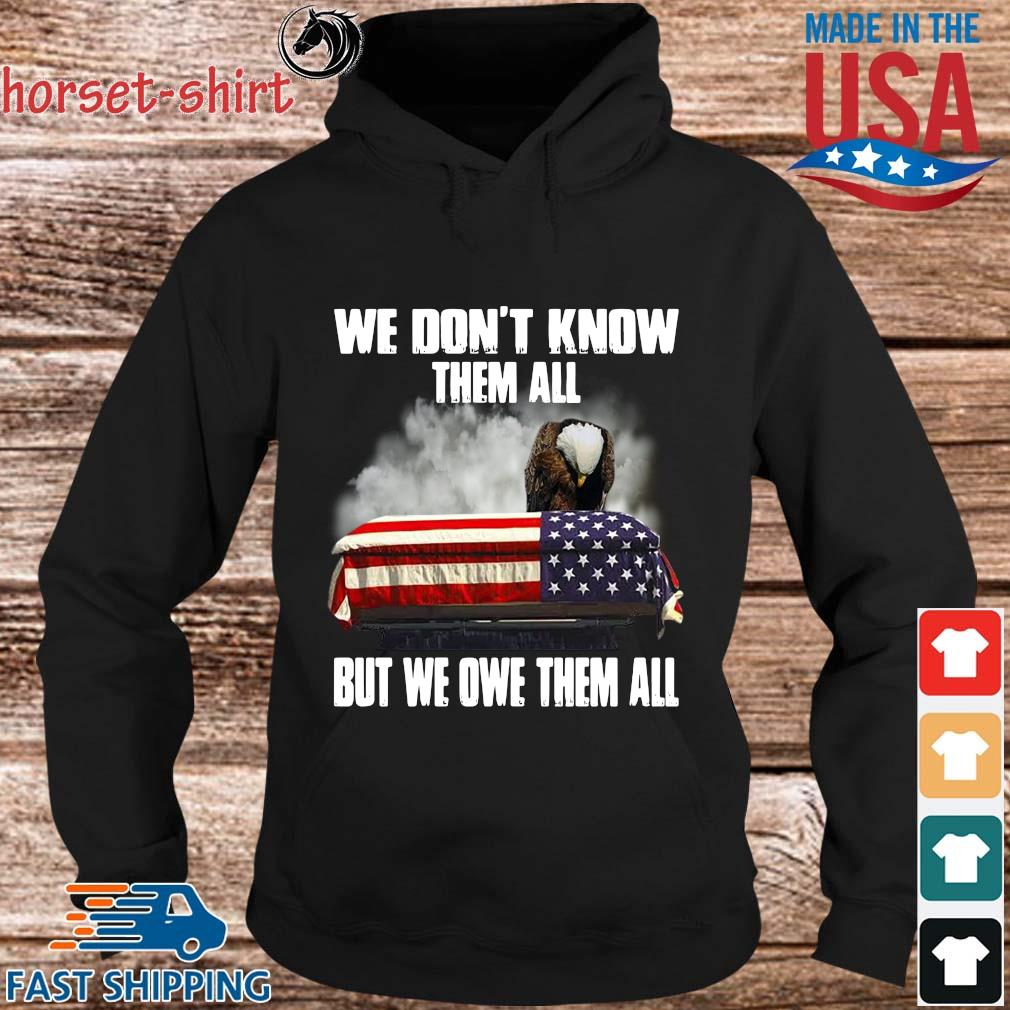 Eagles we don't know them all but we owe them all American flag s hoodie den