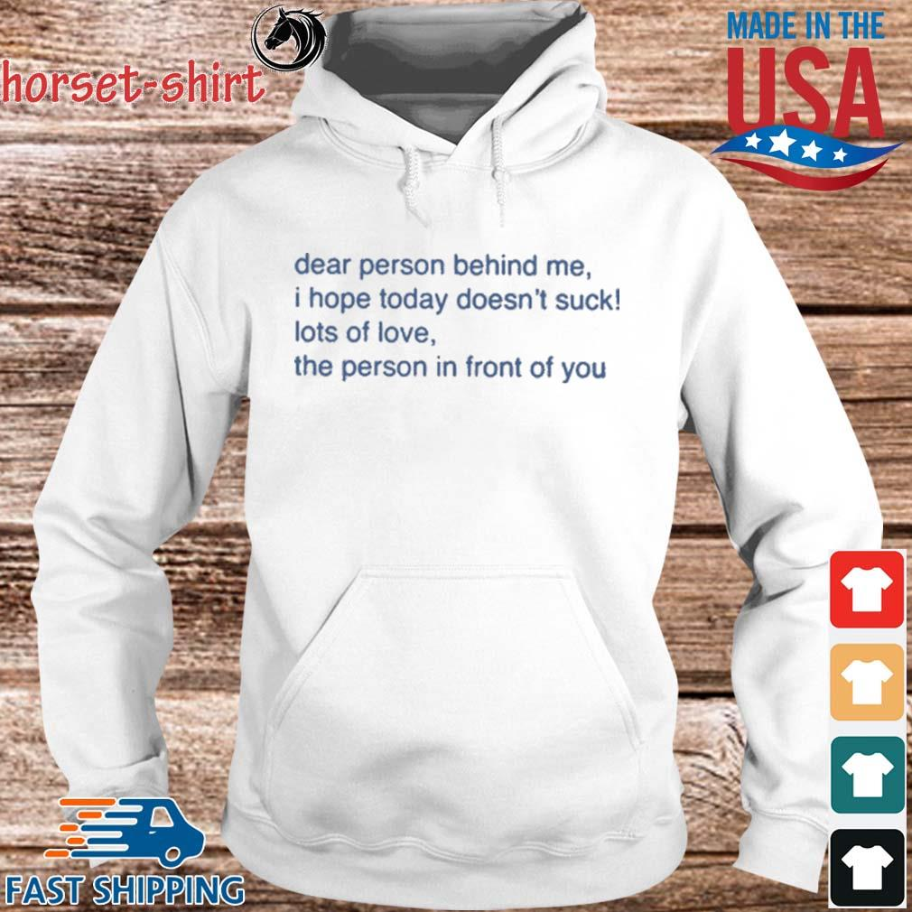 Dear Person Behind Me I Hope Today Doesn't Suck Lots Of Love The Person In Front Of You Shirt hoodie trang