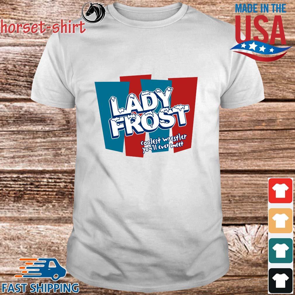 Lady frost coolest wrestler you'll ever meet shirt