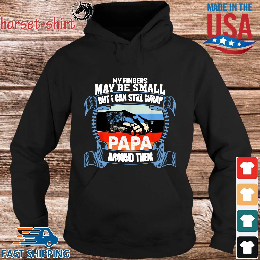 My Fingers May Be Small But I Can Still Wrap Papa Around Them Vintage Shirt hoodie den