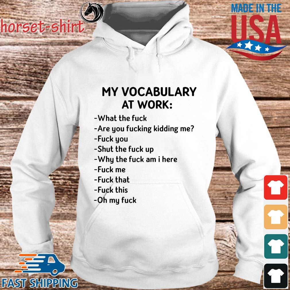 My vocabulary at work what the fuck are you fucking kidding Me fuck you shut the fuck am I here s hoodie trang