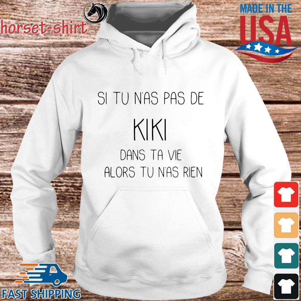 Si tu n'as pas de kiki dans ta vie alors tu n'as rien s hoodie trang