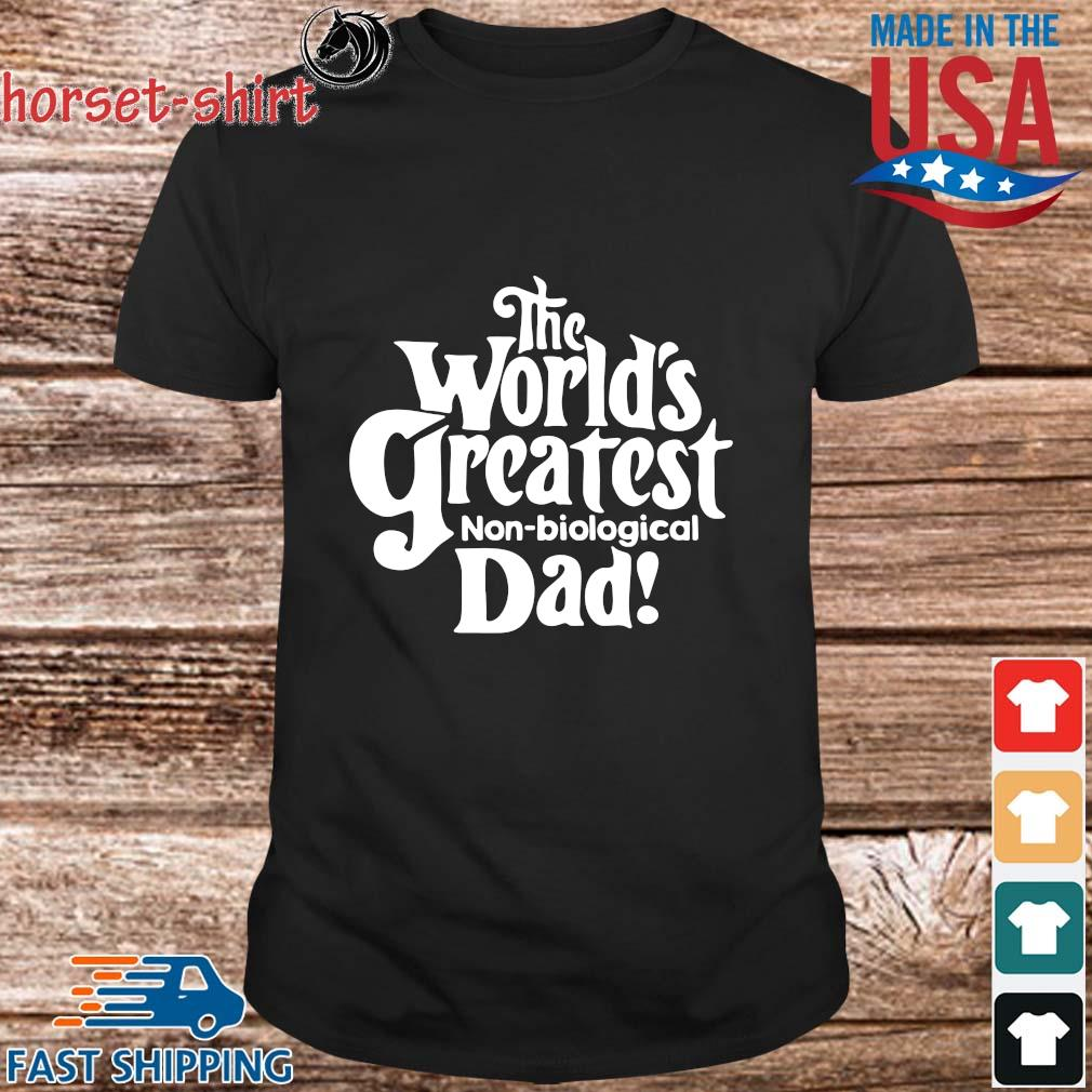 The world's greatest non biological dad Shirt