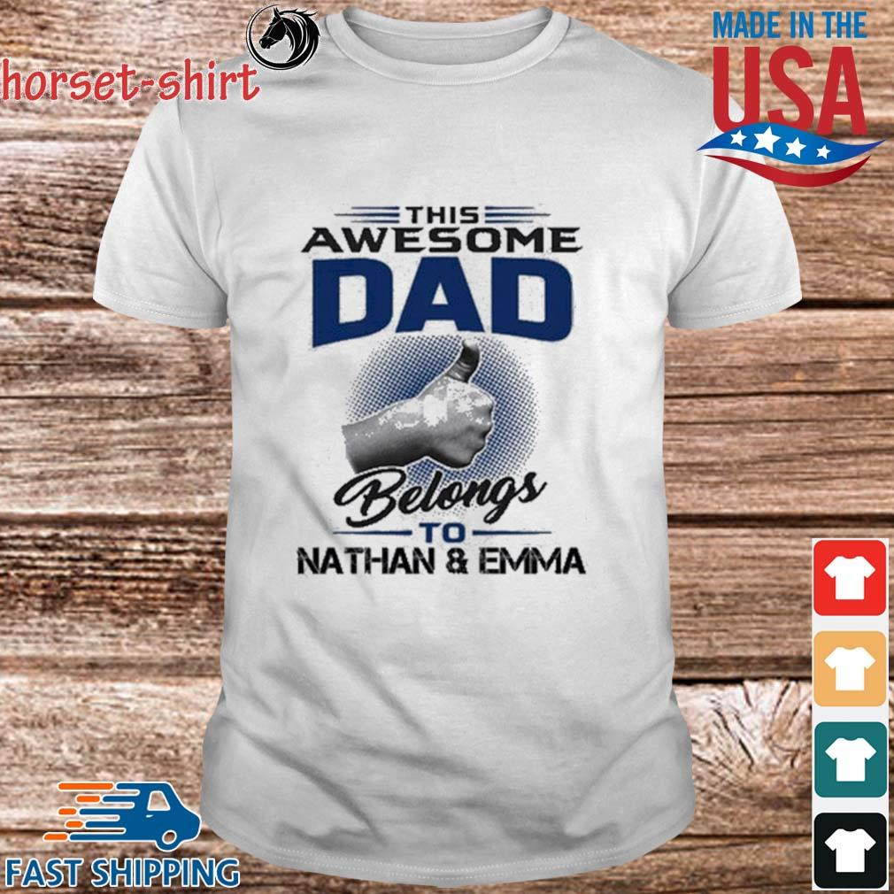 This awesome dad belongs to nathan and emma shirt