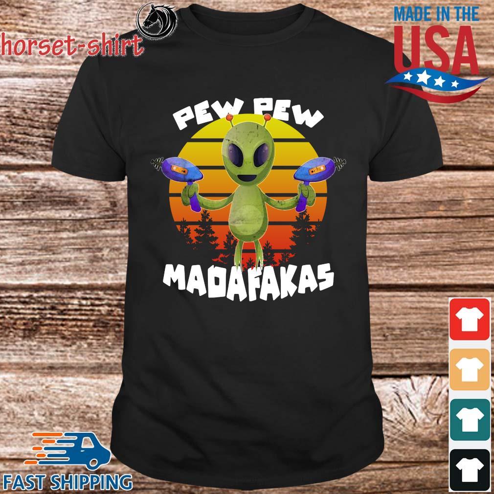 Alien pew pew madafakas vintage shirt