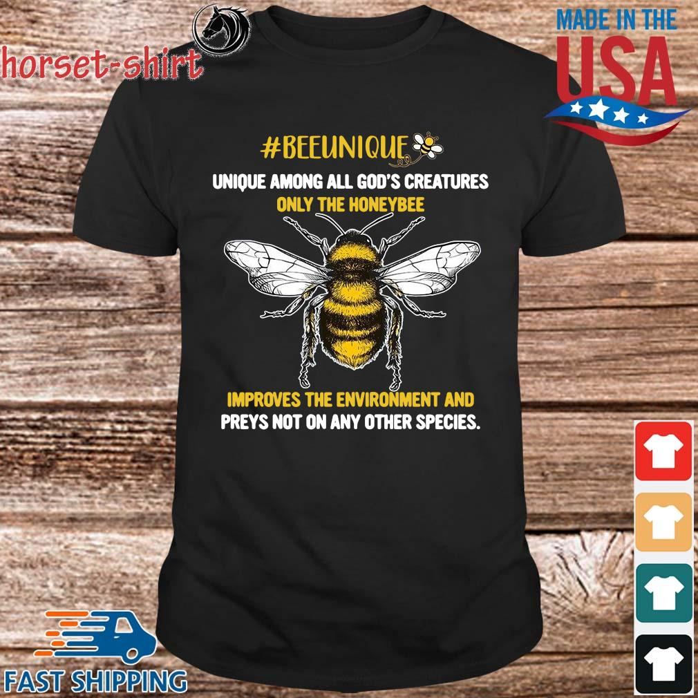 Beeunique unique among all God's creatures only the honeybee shirt