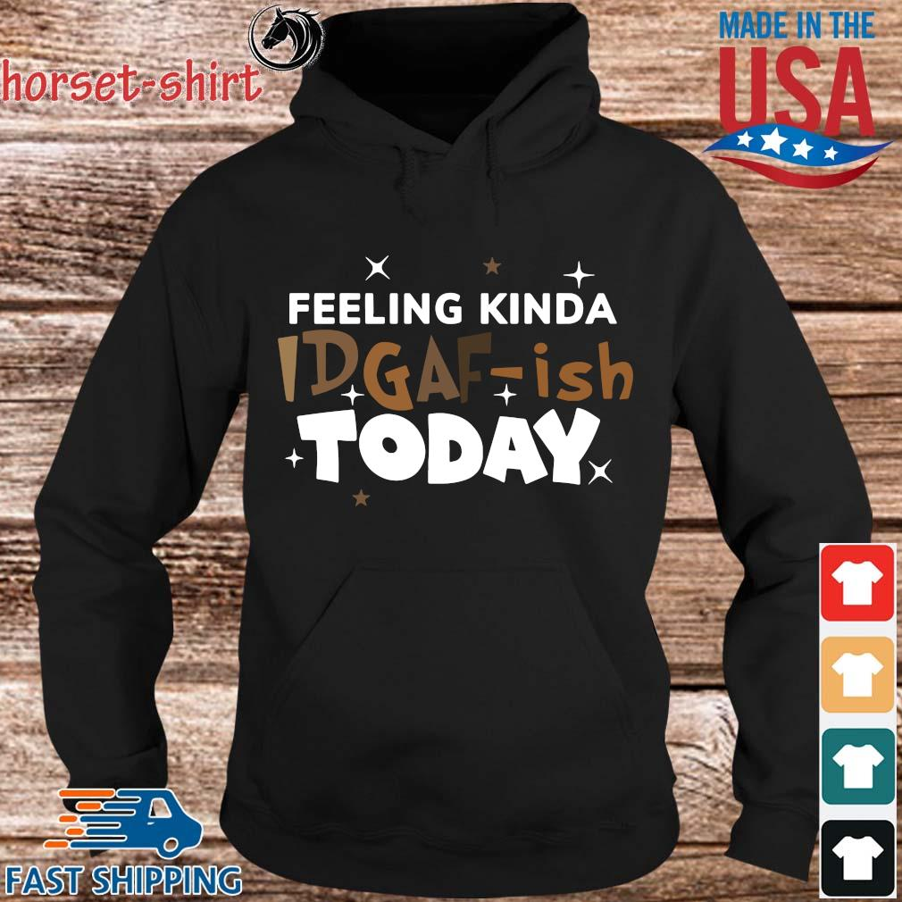 Feeling kinda idgaf-ish today shirts Hoodie den