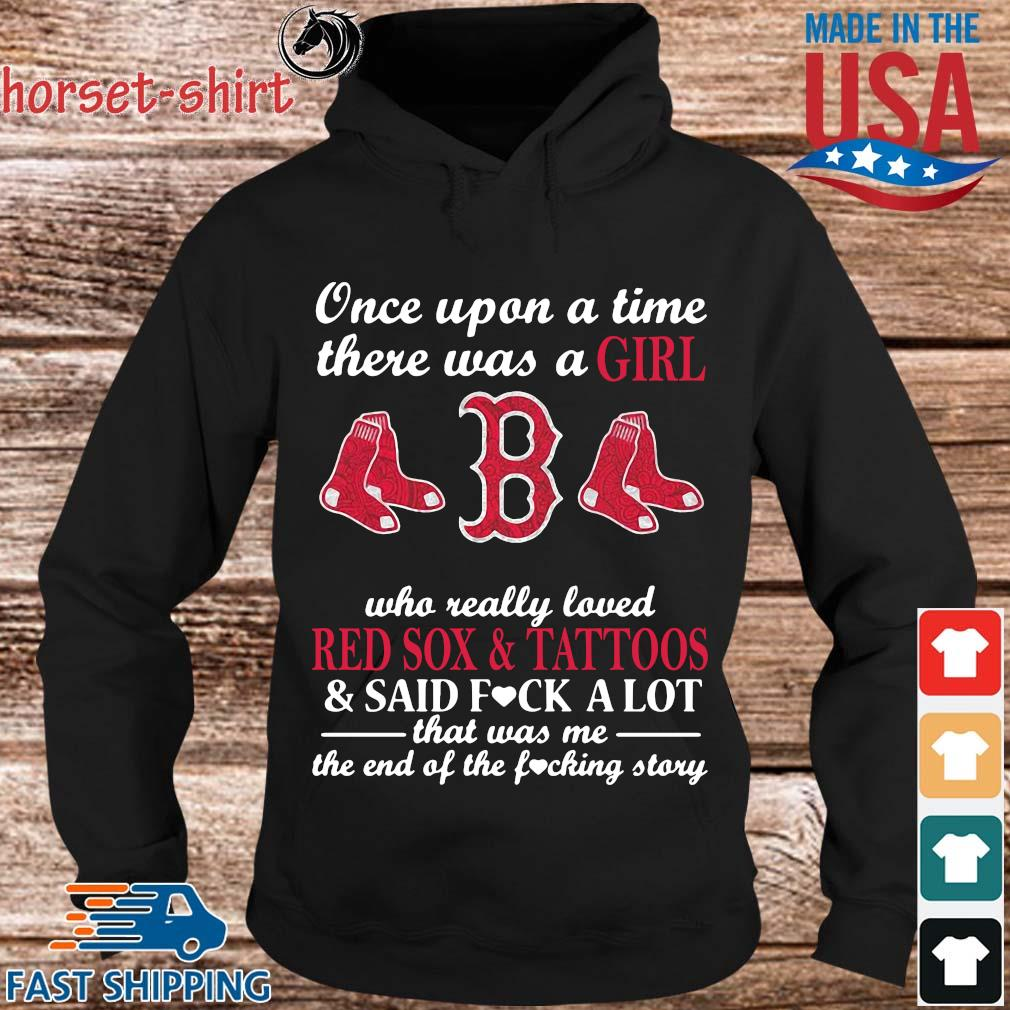 Once upon a time there was a girl who really loved Red Sox and tattoos and said fuck lot that was me the end of the fucking story s Hoodie den