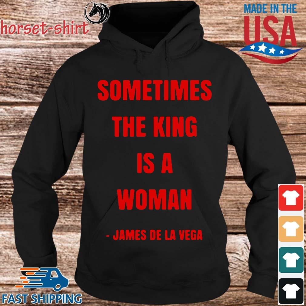 Sometimes the king is a woman james de la vega s Hoodie den