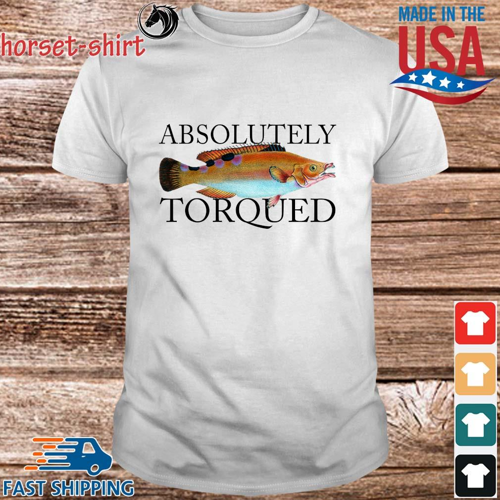 Absolutely torqued fish tee shirt
