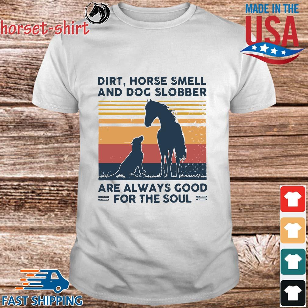Dirt Horse ssmell and Dog slobber are always good for the soul vintage shirt