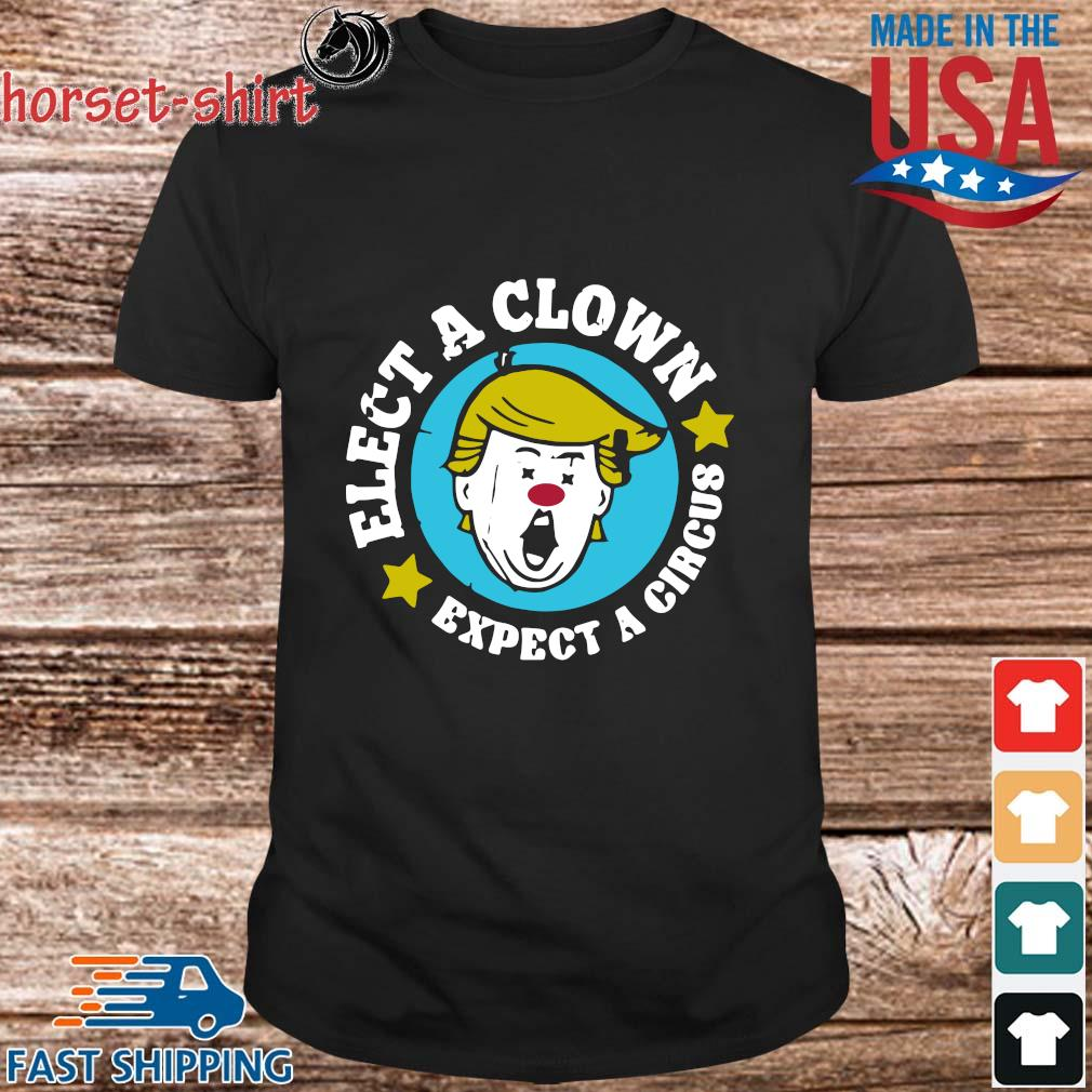Donald Trump elect a clown expect a circus shirt