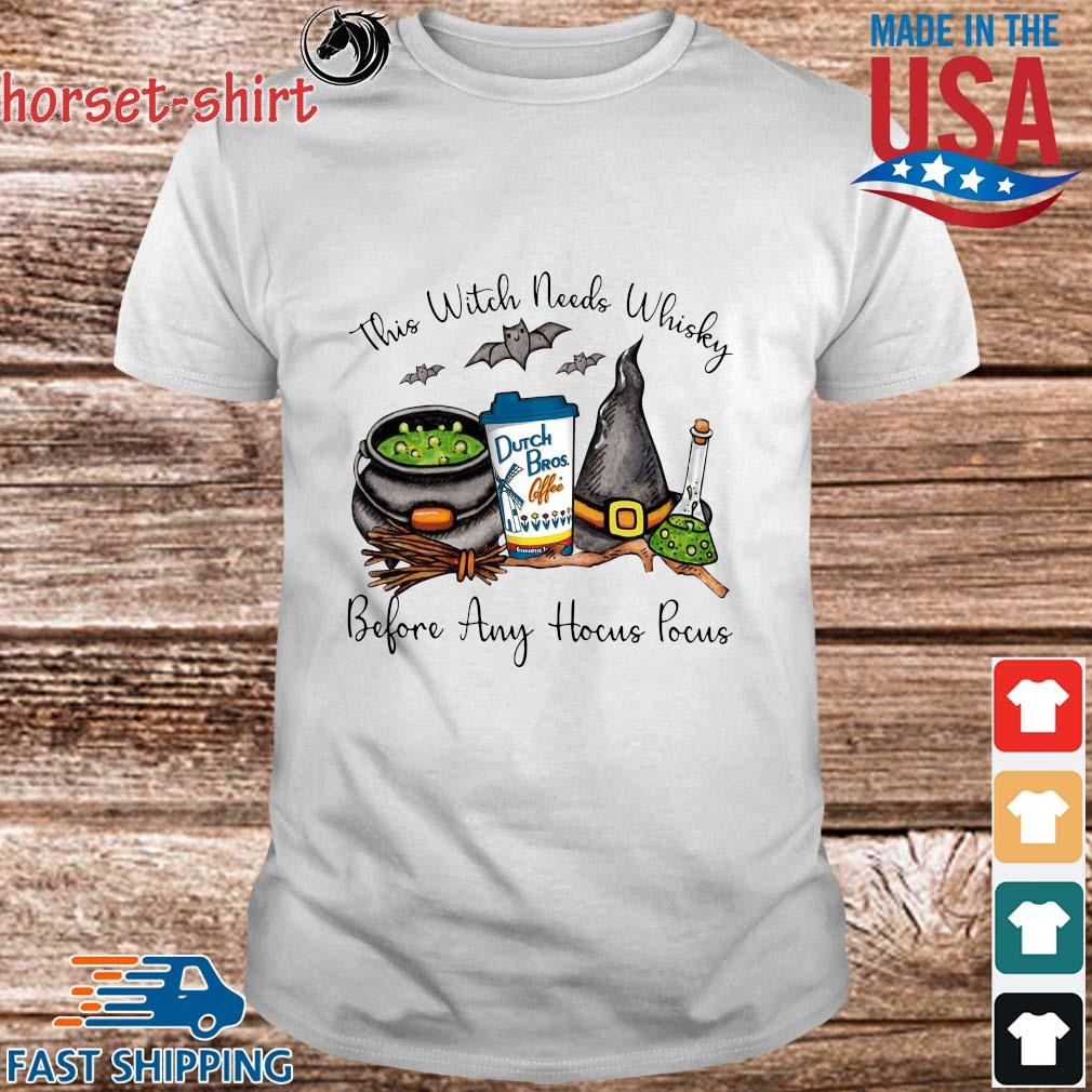 Dutch Bros this Witch needs Whiskey before any Hocus Pocus shirt