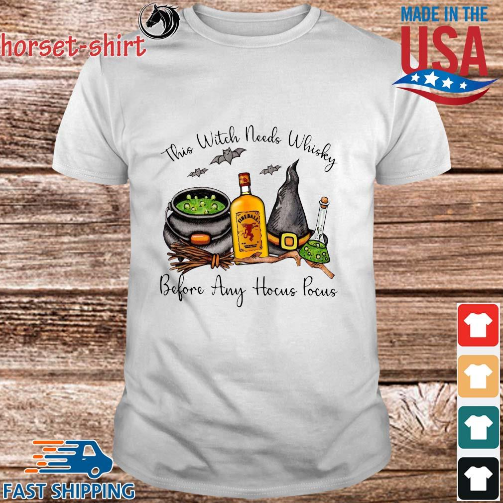 Fireball Cinnamon this Witch needs Whiskey before any Hocus Pocus shirt