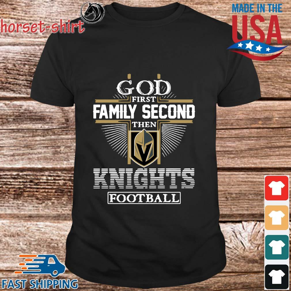 God first family second then Knights football shirt