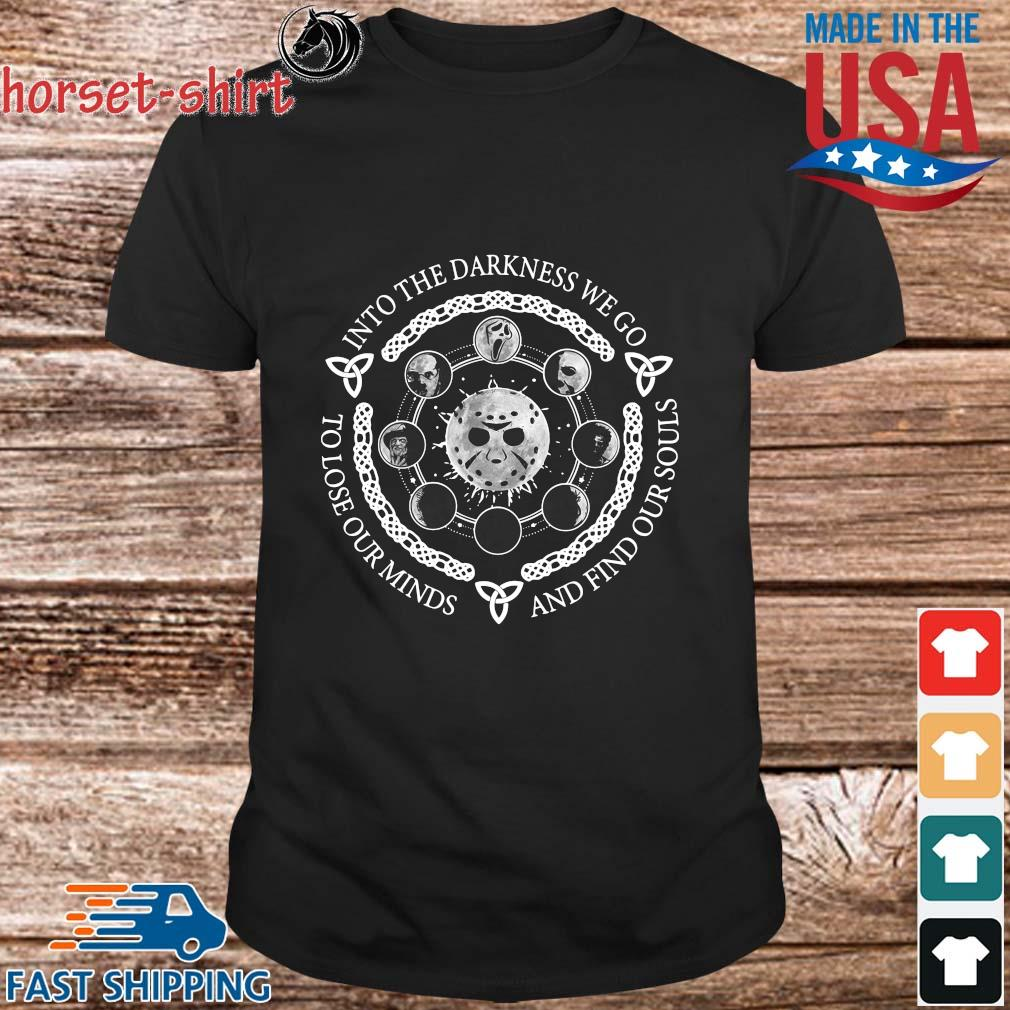 Horror character into the darkness we go to lose our minds and find our souls Halloween shirt