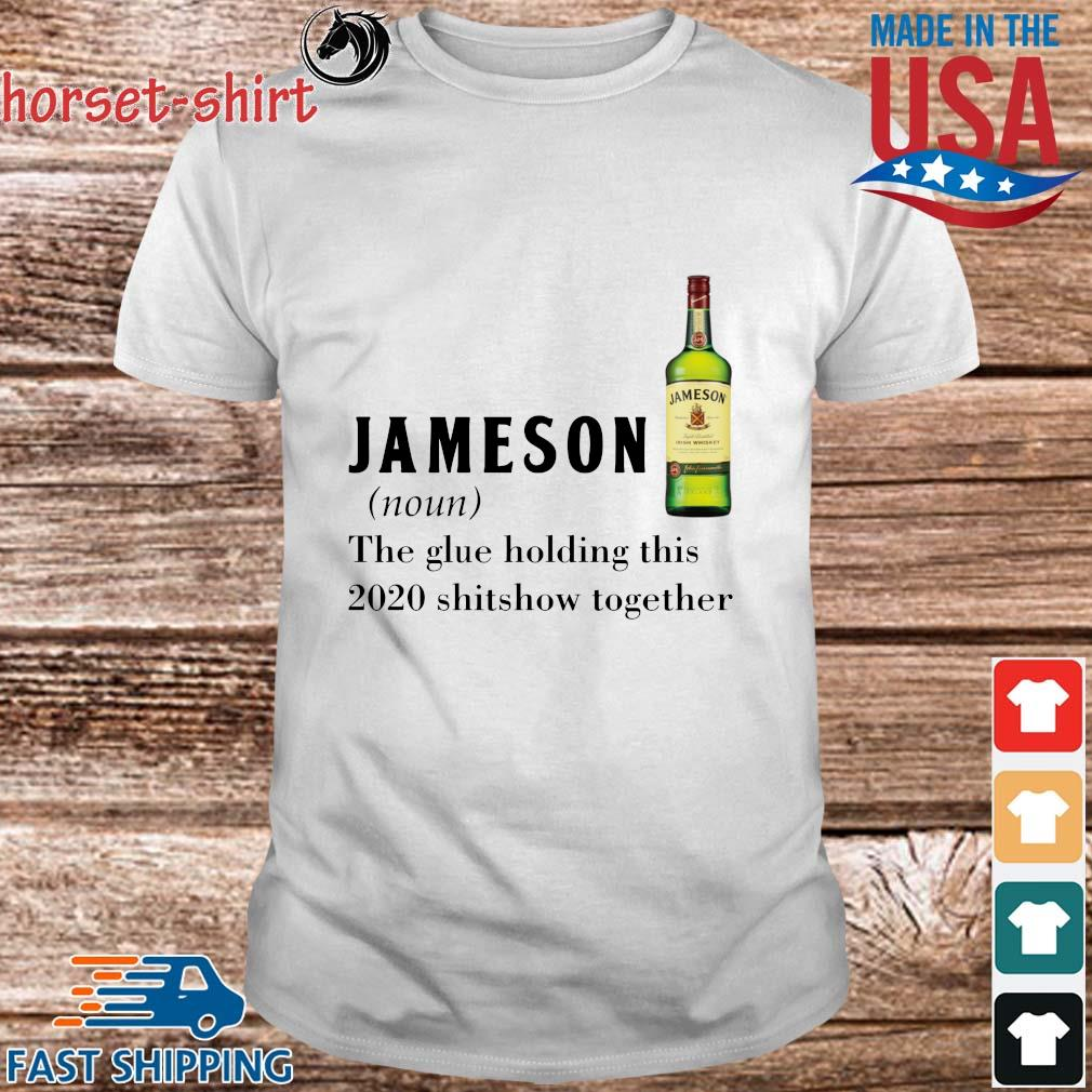 Jameson the glue holding this 2020 shitshow together tee shirt