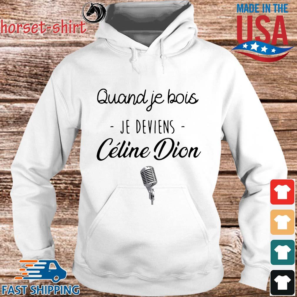 Quand je bois je deviens Celine Dion s hoodie trang