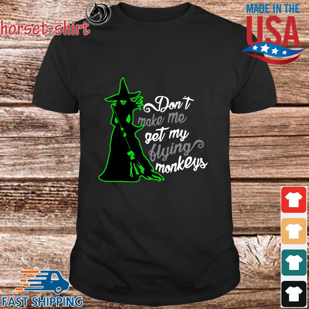 Witch don't make me get my flying monkeys shirt