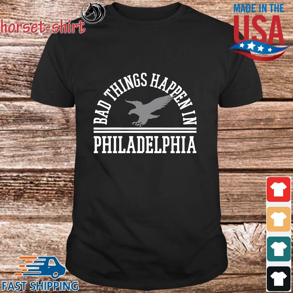 Bad things happen in Philadelphia shirt