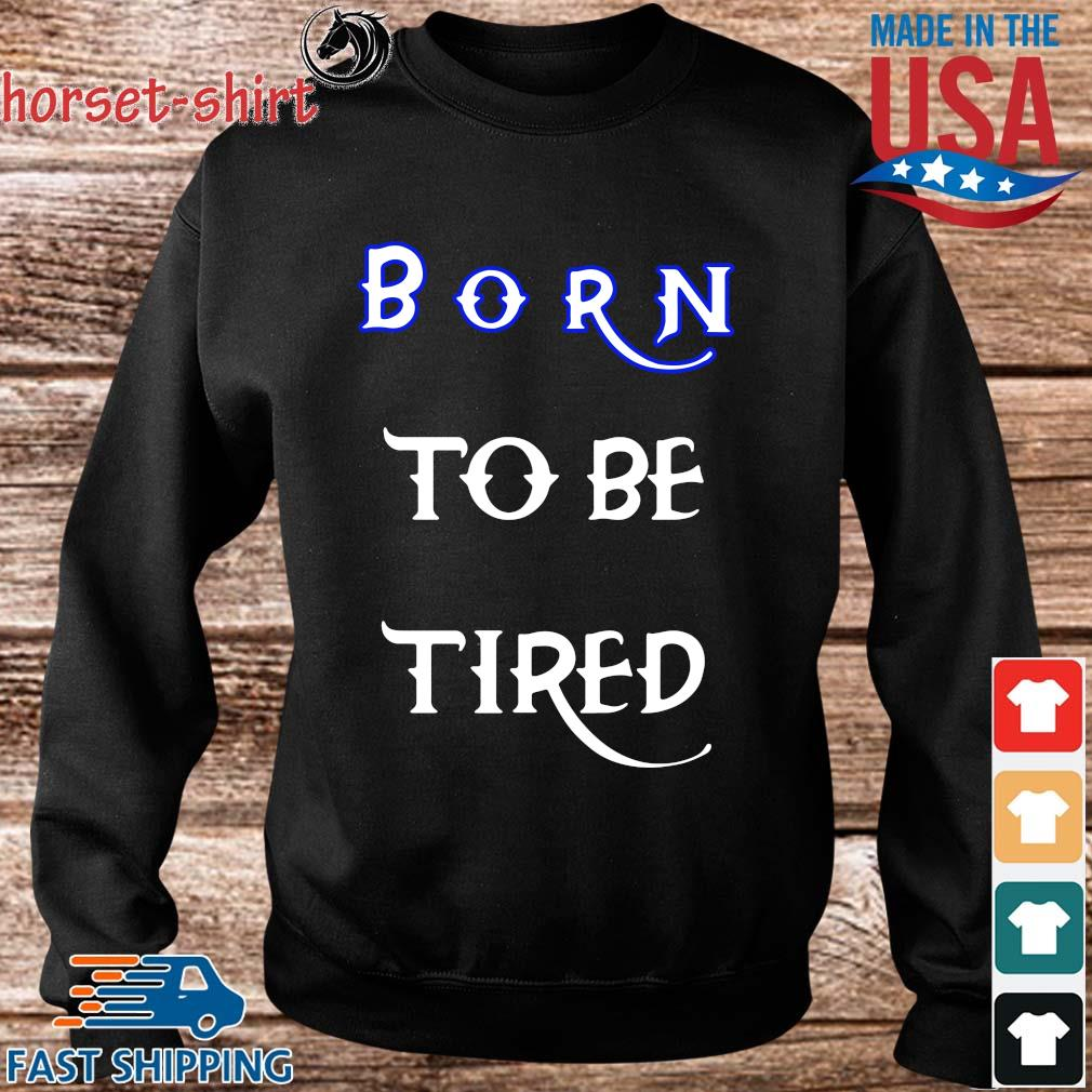 Born to be tired s Sweater den
