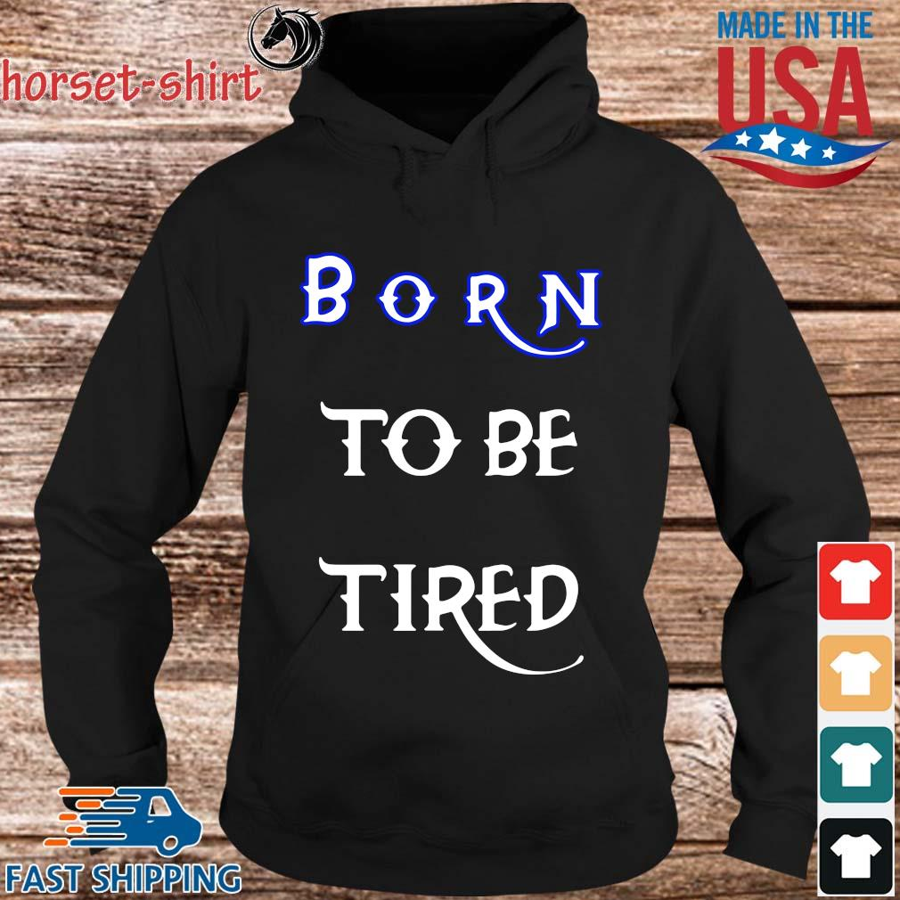 Born to be tired s hoodie den