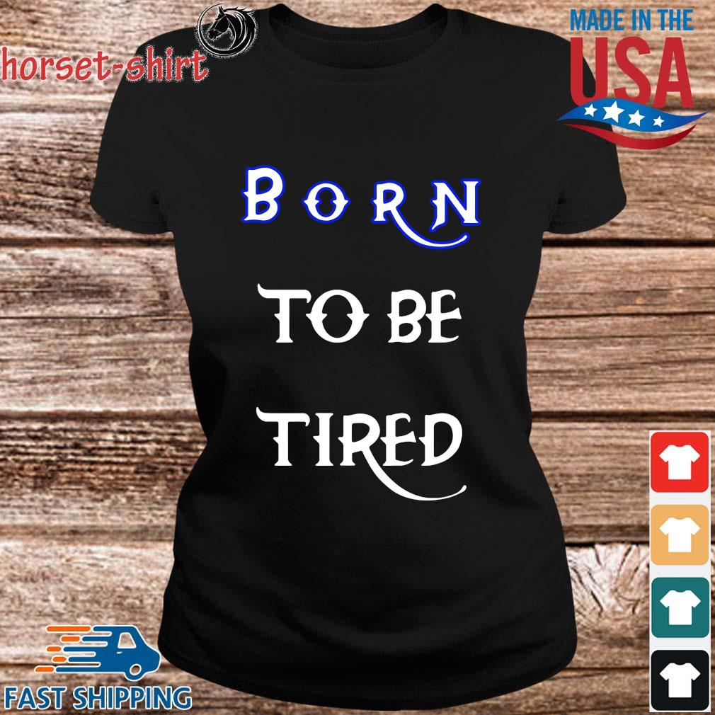 Born to be tired s ladies den