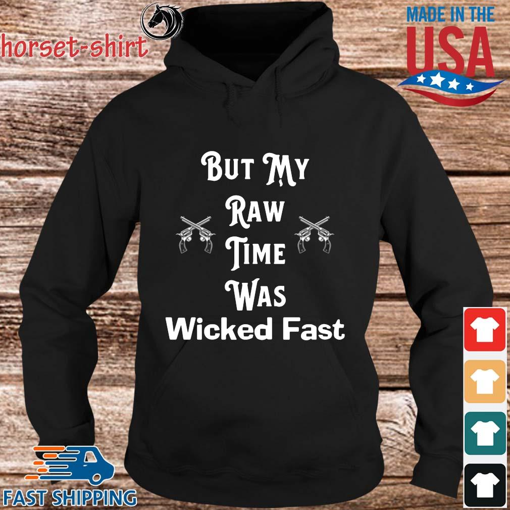 But my raw time was wicked fast s hoodie den
