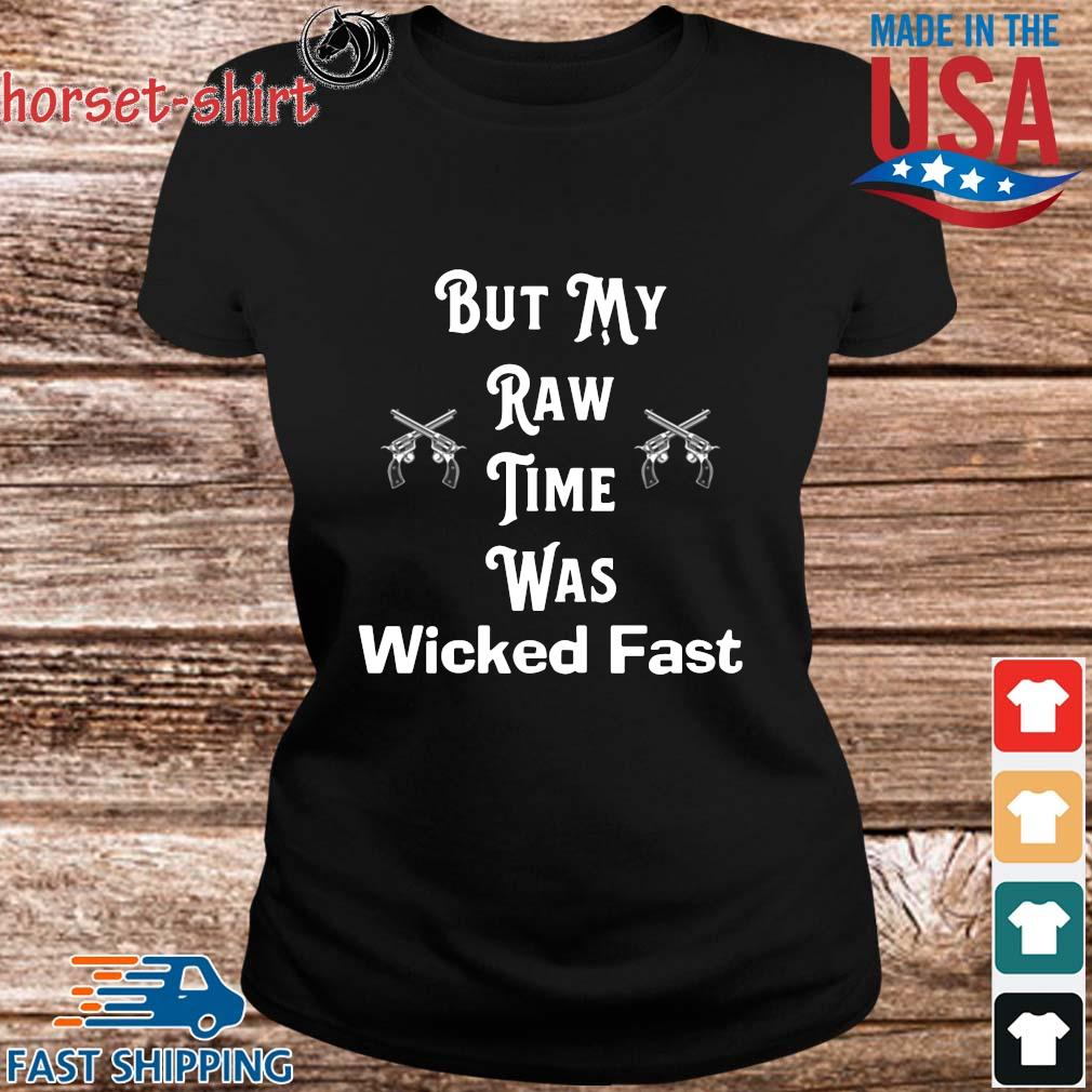 But my raw time was wicked fast s ladies den