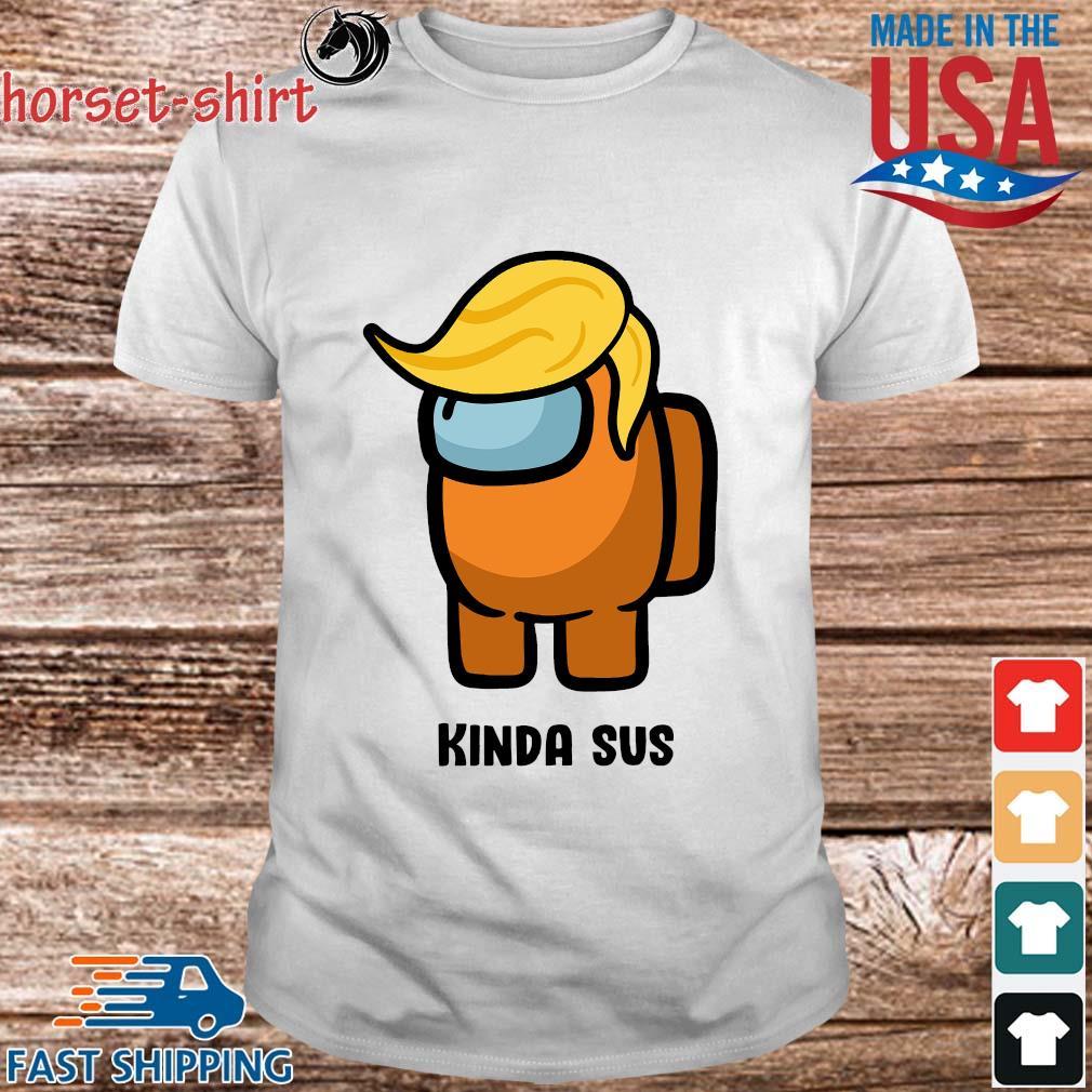 Donald Trump Kinda Sus Among US shirt