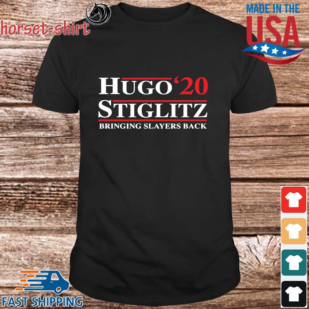 Hugo '20 Stiglitz bringing slayers back shirt