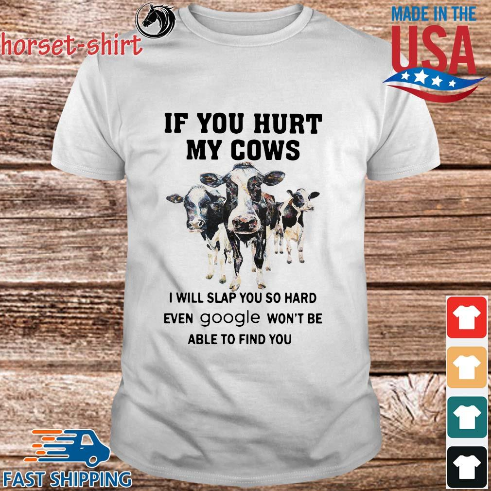 If you hurt my Cows I will slap you so hard even google won_t be able to find you shirt