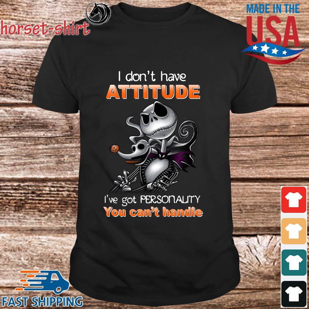 Jack Skellington I don't have attitude I've got personality you can't handle Halloween shirt