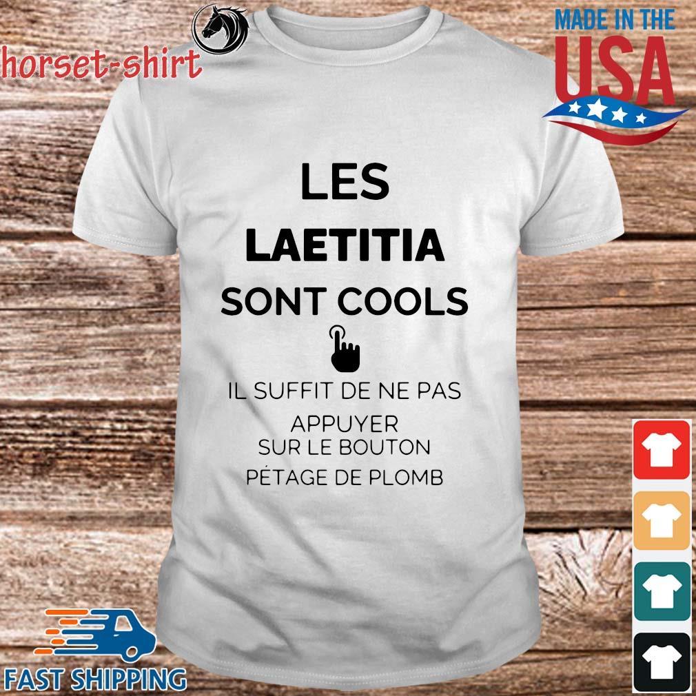 Les laetitia sont cools il suffit de ne pas appuyer sur le bouton petage de plomb shirt