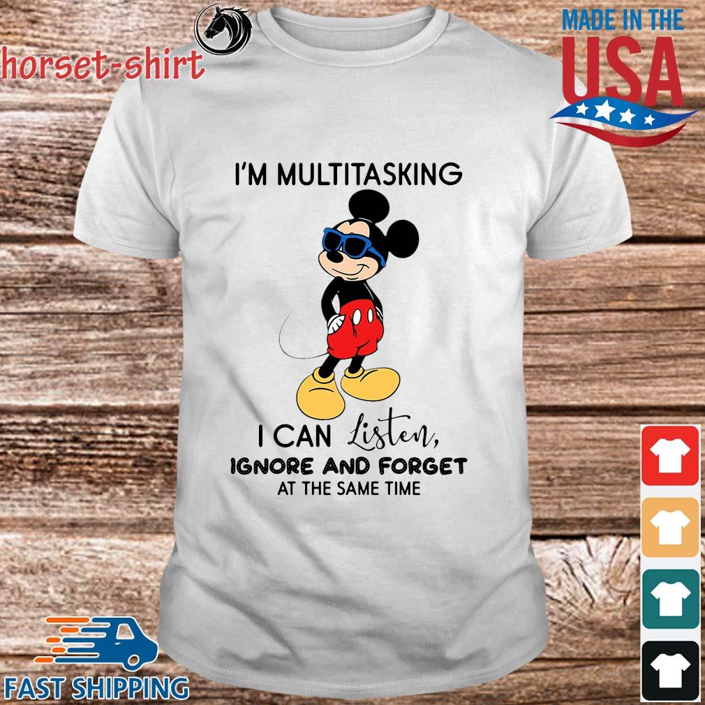 Mickey Mouse I'm multitasking I can listen ignore and forget at the same time shirt