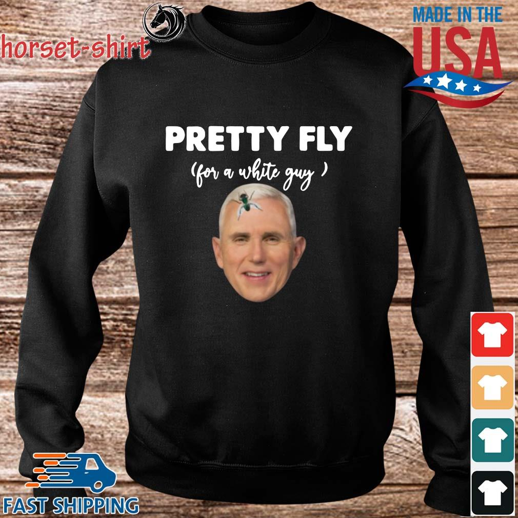 Pretty Fly For A White Guy Mike Pence Shirt Sweater den