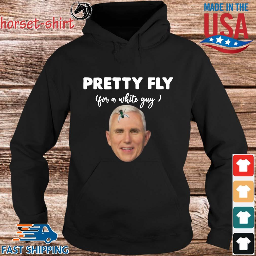 Pretty Fly For A White Guy Mike Pence Shirt hoodie den