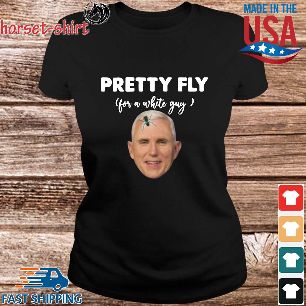 Pretty Fly For A White Guy Mike Pence Shirt ladies den