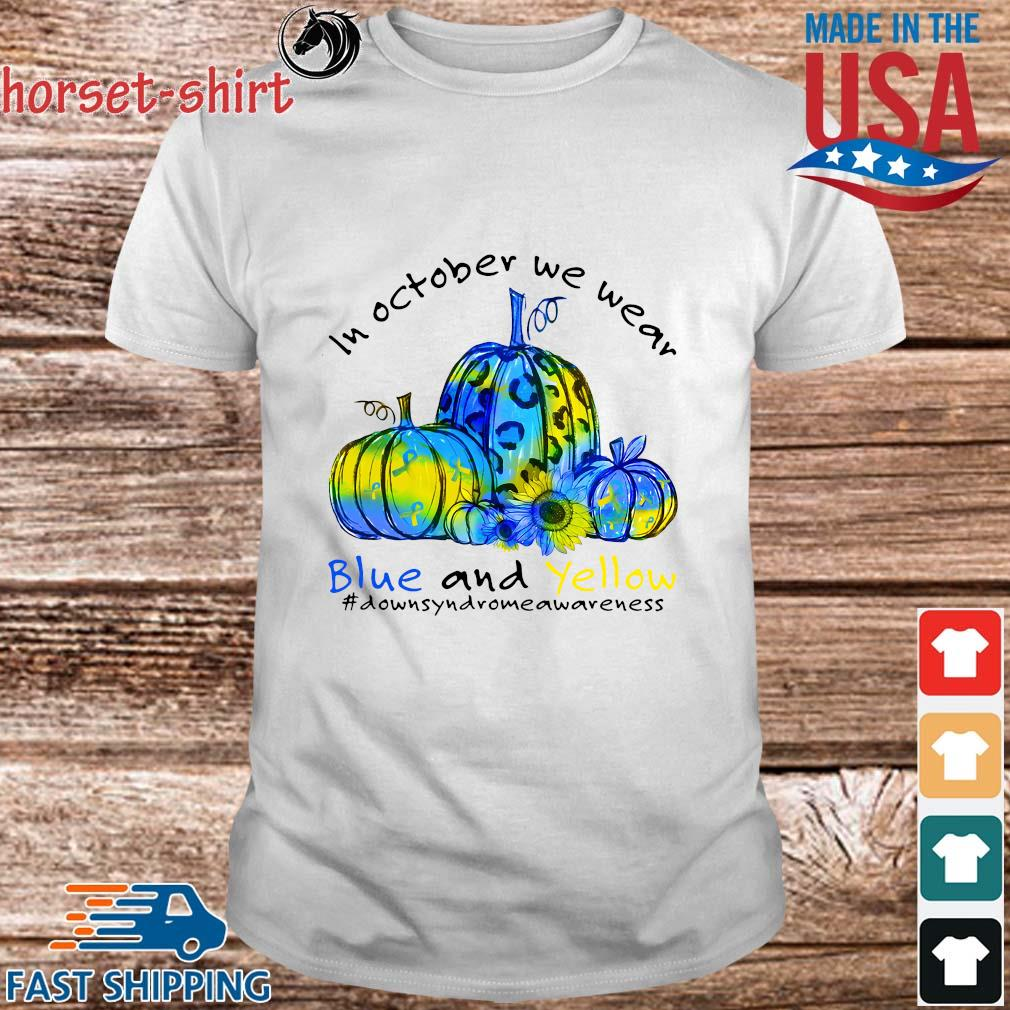 Pumpkins in October we wear blue and yellow down syndrome awareness Halloween shirt