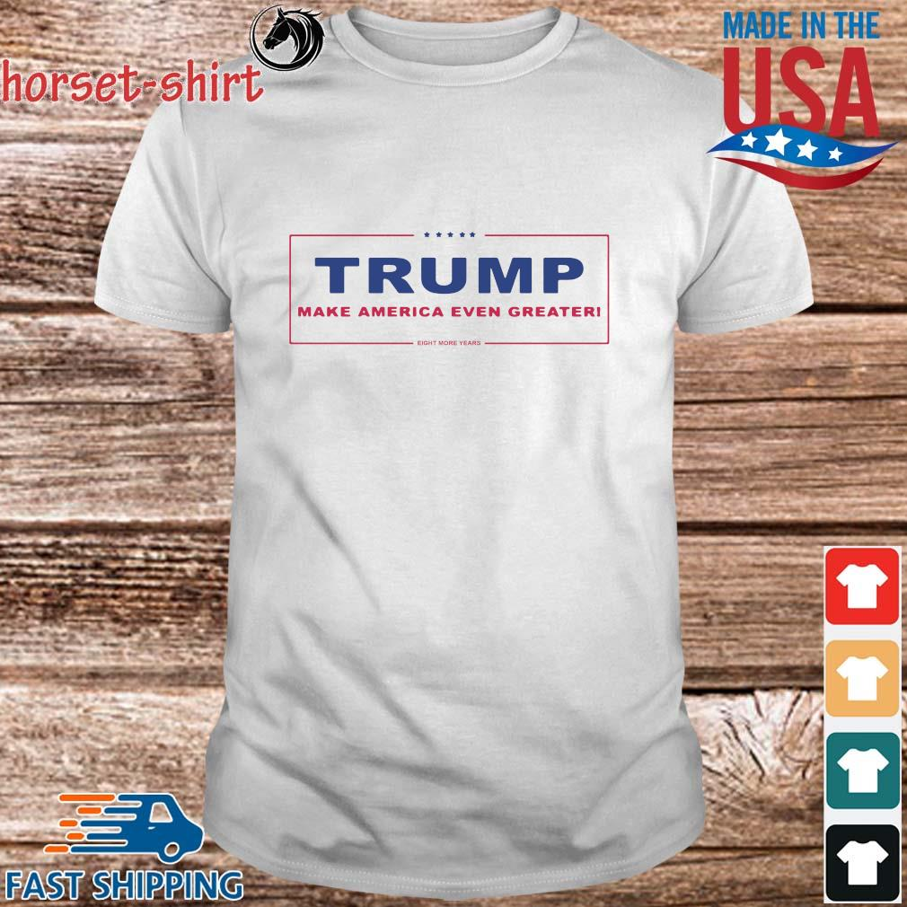 Trump make America even greater fight more years 2020 shirt