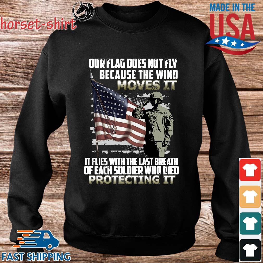 Veteran American flag our flag does not fly because the wind moves it protecting it s Sweater den