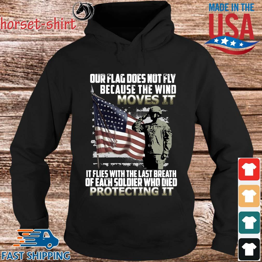 Veteran American flag our flag does not fly because the wind moves it protecting it s hoodie den