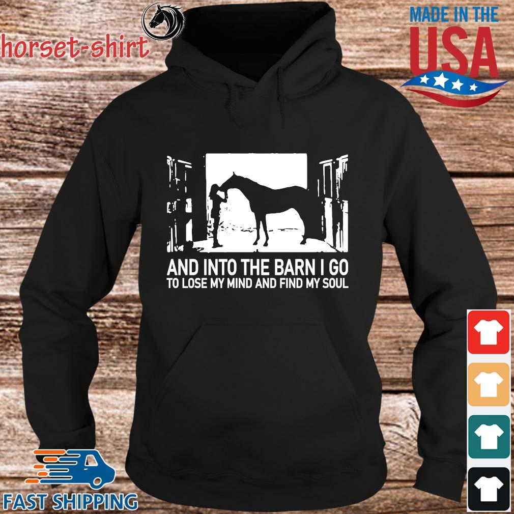 _And into the barn I go to lose my mind and find my soul s hoodie den
