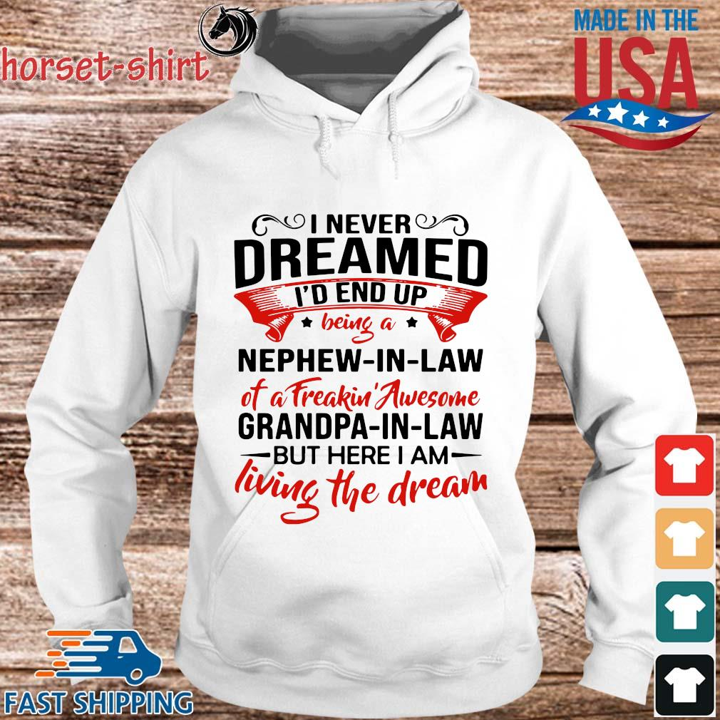 I never dreamed I'd end up being a nephew in law of a freakin' awesome Grandpa shirt, sweater hoodie trang