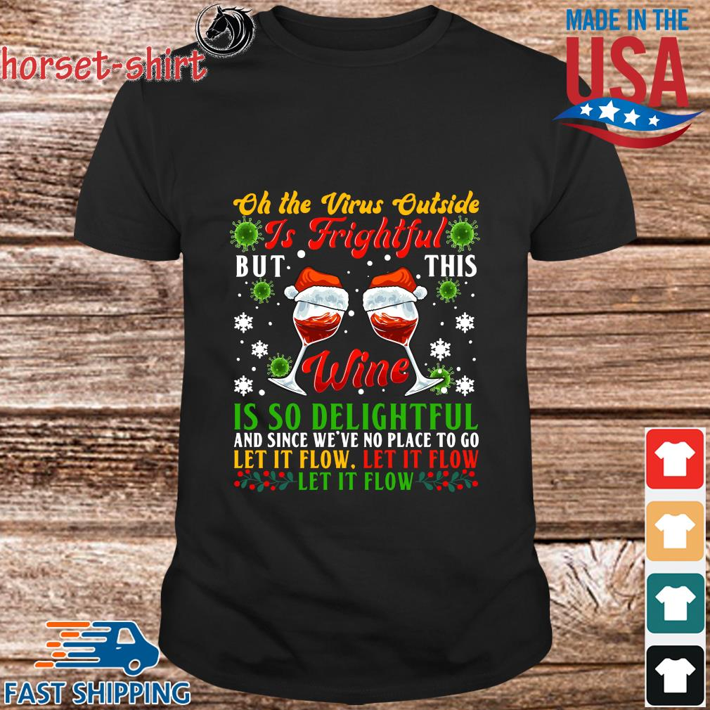 Oh the virus outside is frightful but this wine is so delightful and since we've no place to go let it flow Christmas shirt