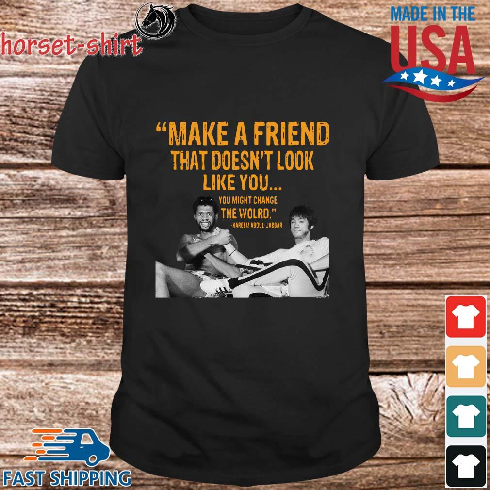 Make a friend that doesn't look like you you might change the world Kareem Abdul-Jabbar shirt
