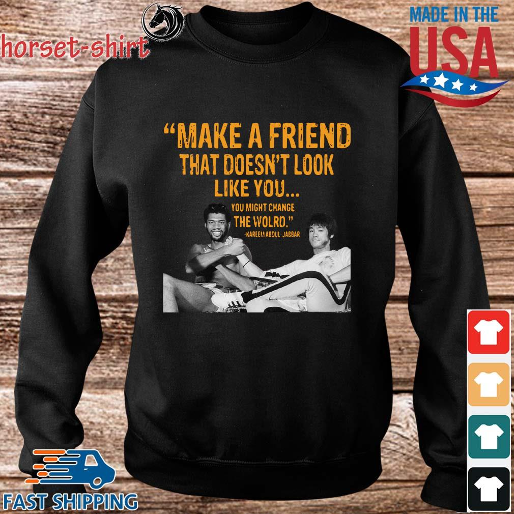 Make a friend that doesn't look like you you might change the world Kareem Abdul-Jabbar s Sweater den