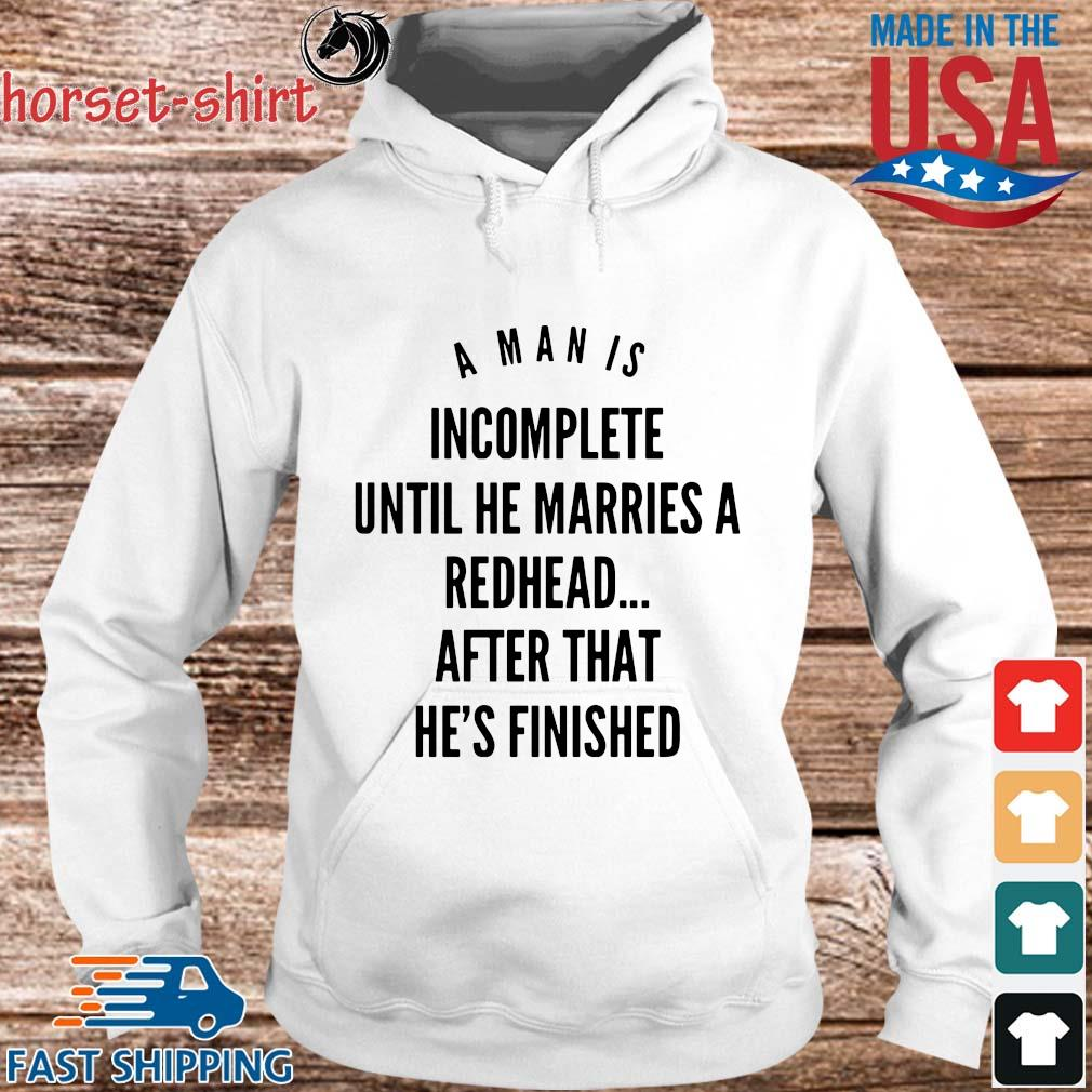 A man is incomplete until he marries a redhead after that he's finished s hoodie trang