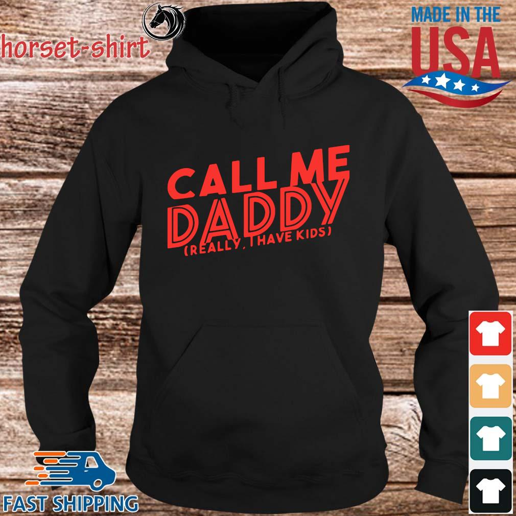 Call Me daddy really I have kids s hoodie den